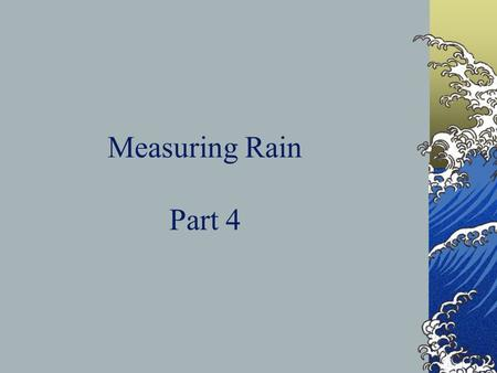 Measuring Rain Part 4. Daily Objective Meteorologists use rain gauges to measure how much rain or snow has fallen.