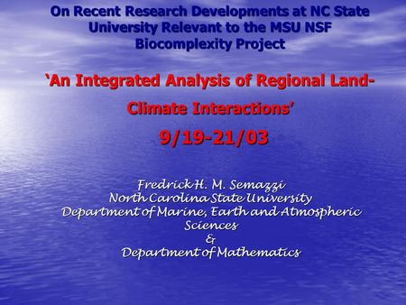 On Recent Research Developments at NC State University Relevant to the MSU NSF Biocomplexity Project 'An Integrated Analysis of Regional Land- Climate.