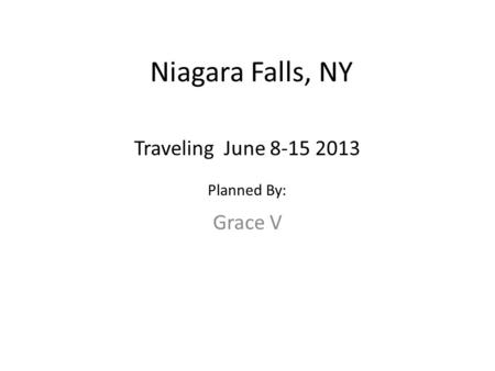 Niagara Falls, NY Grace V Traveling June 8-15 2013 Planned By: