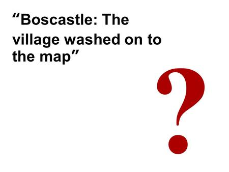 """Boscastle: The village washed on to the map"". Write a question about the image in your book."