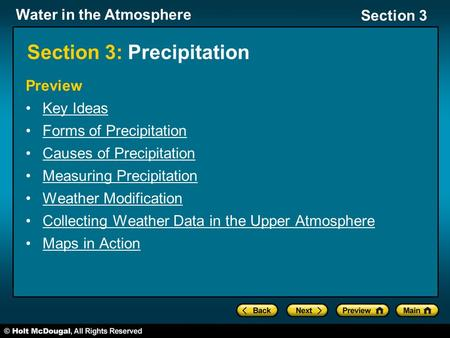 Water in the Atmosphere Section 3 Section 3: Precipitation Preview Key Ideas Forms of Precipitation Causes of Precipitation Measuring Precipitation Weather.