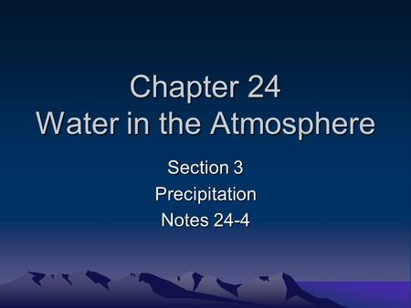 Chapter 24 Water in the Atmosphere Section 3 Precipitation Notes 24-4.