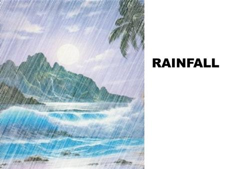 RAINFALL. Rainfall refers to the amount of rain that an area receives over a period of time Rainfall is necessary to provide us with our supply of water.