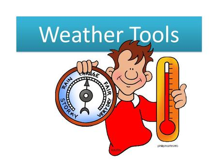 Weather Tools. Scientists who study weather are called Meteorologists. A meteorologist uses tools to measure the weather. Read on to find out more about.