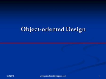 12/2/2015 1www.prsolutions08.blogspot.com Object-oriented Design.