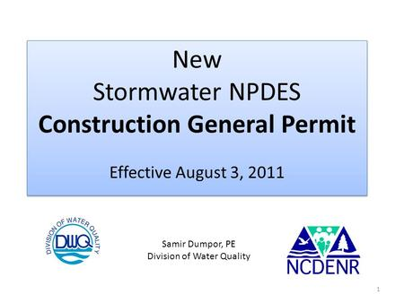 New Stormwater NPDES Construction General Permit Effective August 3, 2011 New Stormwater NPDES Construction General Permit Effective August 3, 2011 Samir.
