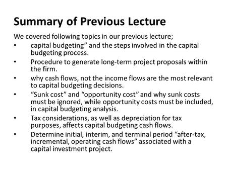 "Summary of Previous Lecture We covered following topics in our previous lecture; capital budgeting"" and the steps involved in the capital budgeting process."