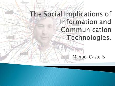 Manuel Castells.  For the first time, entire planet in a capitalist system  Global economy based on 'core activities': finance, tech, communication,