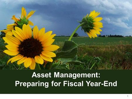 1 Asset Management: Preparing for Fiscal Year-End.