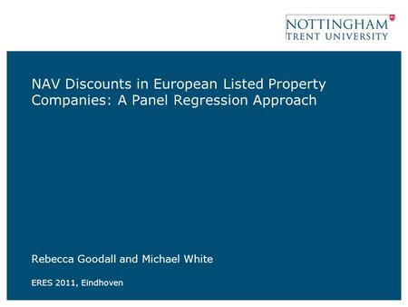 NAV Discounts in European Listed Property Companies: A Panel Regression Approach Rebecca Goodall and Michael White ERES 2011, Eindhoven.