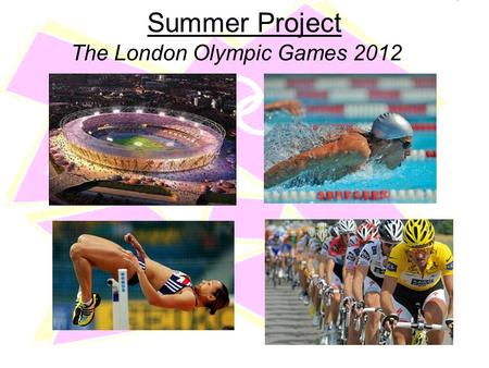 Summer Project The London Olympic Games 2012. Summer Project The London Olympic Games 2012 Are you EXCITED?