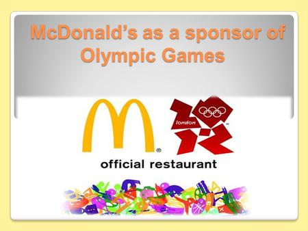 McDonald's as a sponsor of Olympic Games McDonald's as a sponsor of Olympic Games.