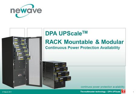 Continuos power protection availability 27 March 20111 DPA UPScale TM RACK Mountable & Modular Continuous Power Protection Availability The multimaster.