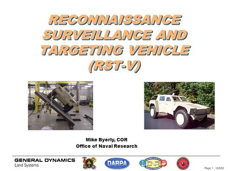 Page 1 12/6/02 RECONNAISSANCE SURVEILLANCE AND TARGETING VEHICLE (RST-V) Mike Byerly, COR Office of Naval Research.