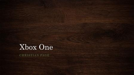 Xbox One CHRISTIAN PAGE. What is the Xbox One? The Xbox One is Microsofts's new gaming console It runs off of an Windows based operating system called.