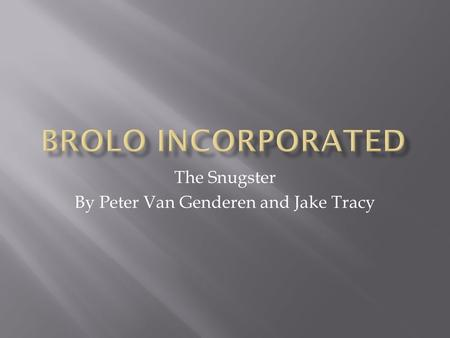 The Snugster By Peter Van Genderen and Jake Tracy.