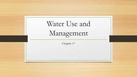 Water Use and Management Chapter 17. Water Resources The hydrologic cycle constantly redistributes water Total: 370 billion billion gallons 500,000 km3.