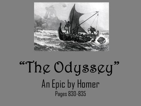 """The Odyssey"" An Epic by Homer Pages 830-835. Epic Vocabulary Epic: a long narrative poem written about a serious subject. Myth: a traditional story of."