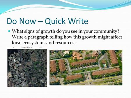 Do Now – Quick Write What signs of growth do you see in your community? Write a paragraph telling how this growth might affect local ecosystems and resources.