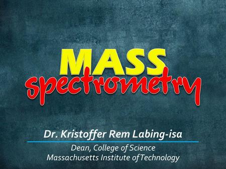 Dr. Kristoffer Rem Labing-isa Massachusetts Institute of Technology Dean, College of Science.