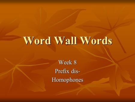Word Wall Words Week 8 Prefix dis- Homophones. This week's WWWs are… right right discover discover they're they're went went journal journal.
