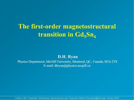 The first-order magnetostructural transition in Gd 5 Sn 4 D.H. Ryan Physics Department, McGill University, Montreal, QC, Canada, H3A 2T8