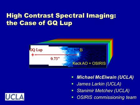 High Contrast Spectral Imaging: the Case of GQ Lup  Michael McElwain (UCLA)  James Larkin (UCLA)  Stanimir Metchev (UCLA)  OSIRIS commissioning team.