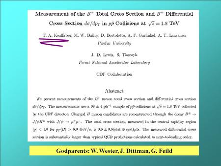 Godparents: W. Wester, J. Dittman, G. Feild. The B cross section Introduction NLO calculation Previous measurements Final RUN 1 CDF measurement New theoretical.