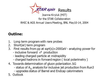 STAR Spin Results Joanna Kiryluk (MIT) for the STAR Collaboration RHIC & AGS Annual Users Meeting, BNL May10-14, 2004 Outline: 1. 1.Long term program with.