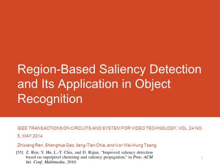 Region-Based Saliency Detection and Its Application in Object Recognition IEEE TRANSACTIONS ON CIRCUITS AND SYSTEM FOR VIDEO TECHNOLOGY, VOL. 24 NO. 5,