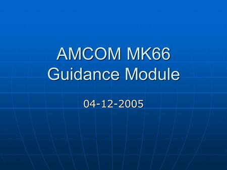 AMCOM MK66 Guidance Module 04-12-2005. Software Block Diagram Data Handler IMU ProcessingGPS ProcessingRMS Control Serial I/O Ctrl Parallel Ctrl.Actuate,