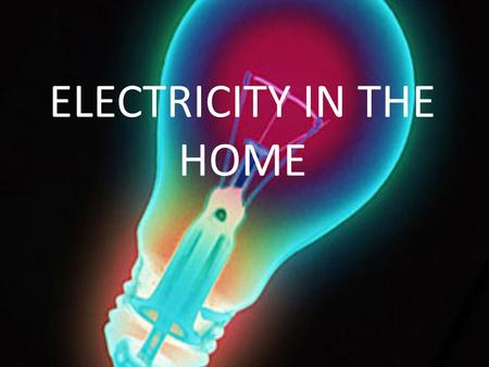ELECTRICITY IN THE HOME. Parallel Connections of Domestic Appliances Electricity boards distribute power to separate households using a pair of thick,