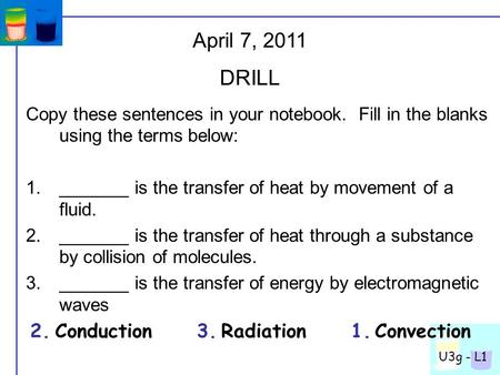 U3g - L1 Copy these sentences in your notebook. Fill in the blanks using the terms below: 1._______ is the transfer of heat by movement of a fluid. 2._______.