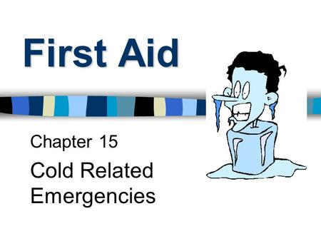 First Aid Chapter 15 Cold Related Emergencies. Frost nip Freezing limited to skin surface Freezing of water on skin surface.