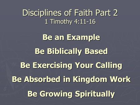 Disciplines of Faith Part 2 1 Timothy 4:11-16