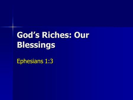 God's Riches: Our Blessings Ephesians 1:3. Theme: Paul, an apostle of Jesus Christ by the will of God, to the saints who are in Ephesus, & faithful in.