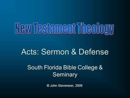 Acts: Sermon & Defense South Florida Bible College & Seminary © John Stevenson, 2009.