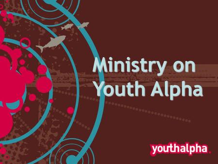 "Ministry on Youth Alpha. What is 'ministry'? Praying for people Asking God to touch their lives, through the Holy Spirit Ministry is ""meeting the need."