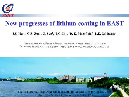 ASIPP New progresses of lithium coating in EAST J.S. Hu 1, G.Z. Zuo 1, Z. Sun 1, J.G. Li 1, D. K. Mansfield 2, L.E. Zakharov 2 1 Institute of Plasma Physics,