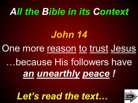 All the Bible in its Context Let's read the text… John 14 One more reason to trust Jesus …because His followers have an unearthly peace !