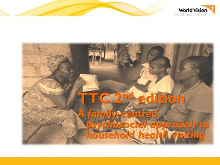 TTC 2 nd edition A family-centred psychosocial approach to household health visiting.