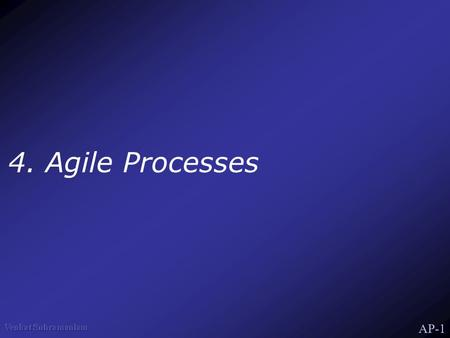 AP-1 4. Agile Processes. AP-2 Agile Processes Focus on creating a working system Different attitude on measuring progress XP Scrum.