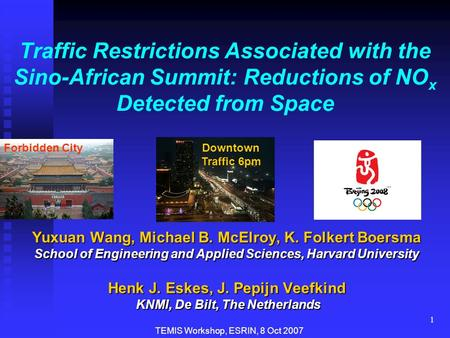 1 Traffic Restrictions Associated with the Sino-African Summit: Reductions of NO x Detected from Space Yuxuan Wang, Michael B. McElroy, K. Folkert Boersma.