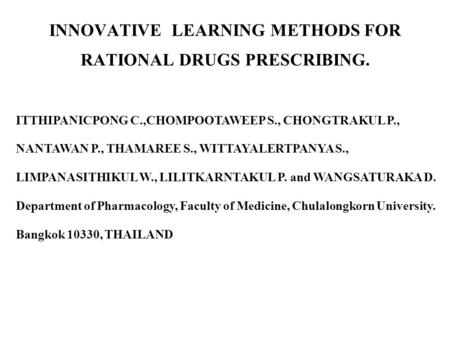 INNOVATIVE LEARNING METHODS FOR RATIONAL DRUGS PRESCRIBING. ITTHIPANICPONG C.,CHOMPOOTAWEEP S., CHONGTRAKUL P., NANTAWAN P., THAMAREE S., WITTAYALERTPANYA.