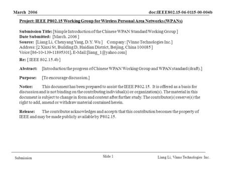 March 2006 doc:IEEE802.15-06-0115-00-004b Slide 1 Submission Liang Li, Vinno Technologies Inc.. Project: IEEE P802.15 Working Group for Wireless Personal.