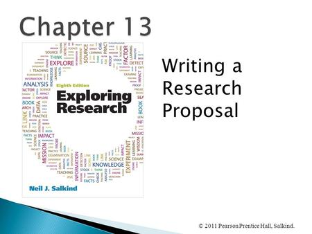 © 2011 Pearson Prentice Hall, Salkind. Writing a Research Proposal.