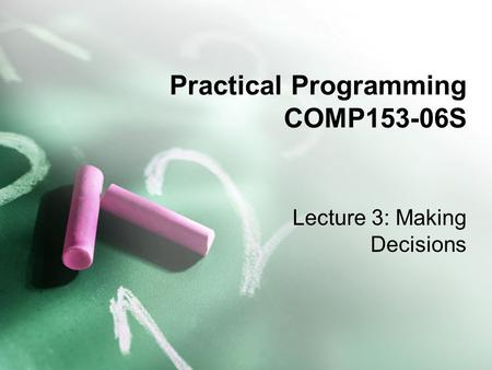 Practical Programming COMP153-06S Lecture 3: Making Decisions.