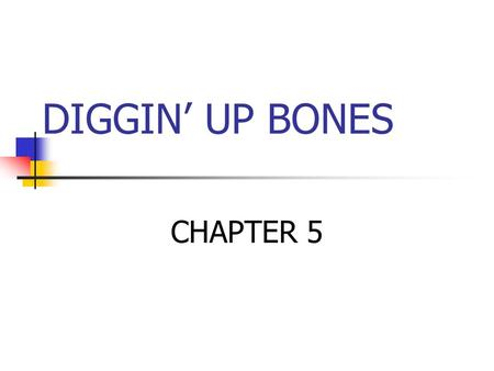DIGGIN' UP BONES CHAPTER 5. The Skeletal System Divided into two divisions Axial skeleton Appendicular skeleton.