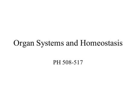 Organ Systems and Homeostasis PH 508-517. Previously in life science… You learned that cells are the basic building blocks of living things. Now, you.