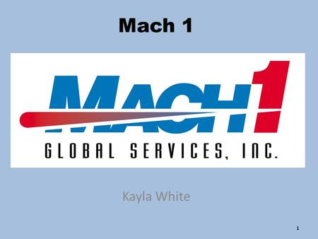 Mach 1 Kayla White 1 History Began in July 1988 Domestic and International freight forwarder 2.